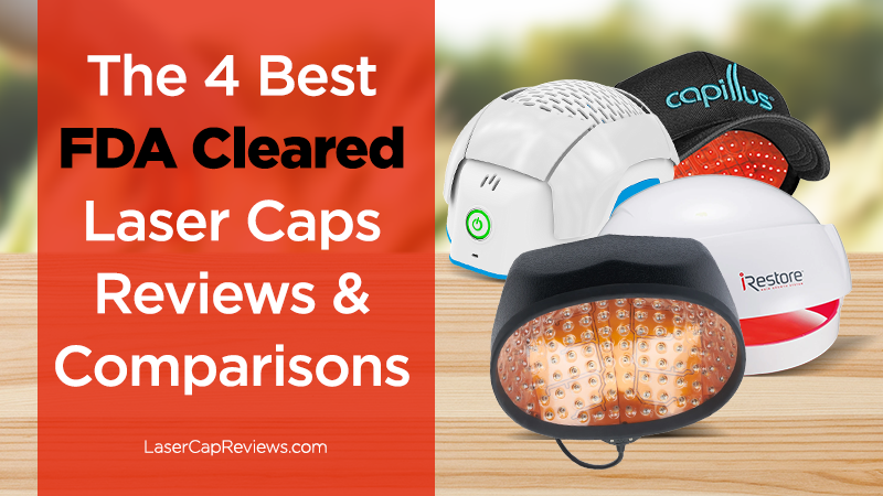 4 best FDA Cleared laser cap reviews & comparisons